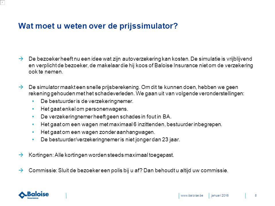www.baloise.be Wat moet u weten over de prijssimulator.