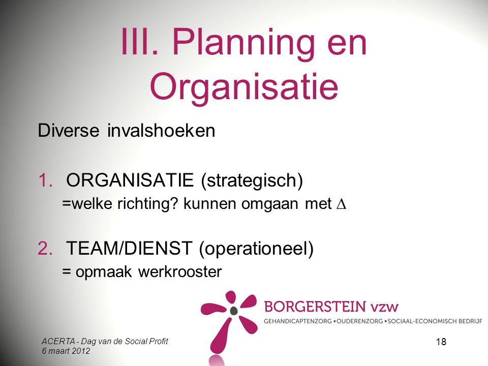 ACERTA - Dag van de Social Profit 6 maart 2012 18 III. Planning en Organisatie Diverse invalshoeken 1.ORGANISATIE (strategisch) =welke richting? kunne