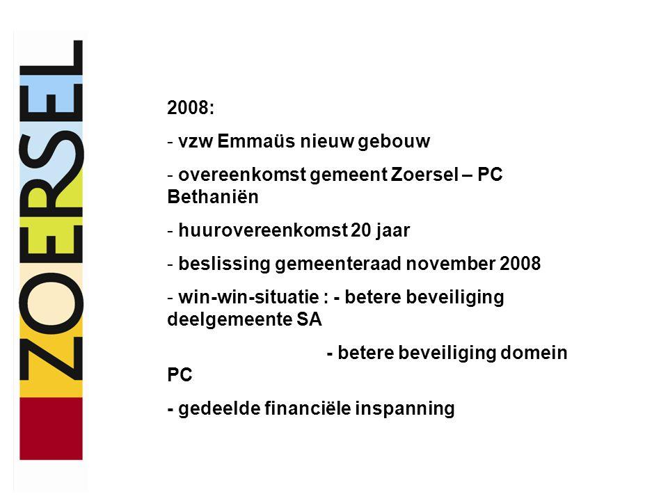 2008: - vzw Emmaüs nieuw gebouw - overeenkomst gemeent Zoersel – PC Bethaniën - huurovereenkomst 20 jaar - beslissing gemeenteraad november 2008 - win