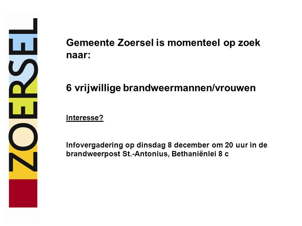 Gemeente Zoersel is momenteel op zoek naar: 6 vrijwillige brandweermannen/vrouwen Interesse? Infovergadering op dinsdag 8 december om 20 uur in de bra