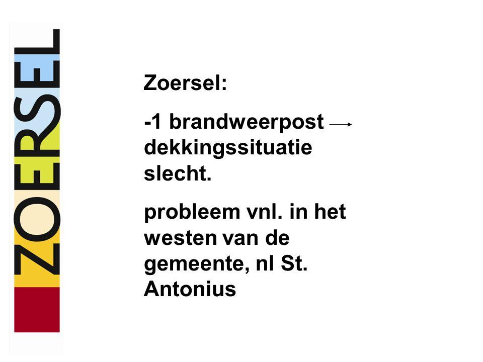 Zoersel: -1 brandweerpost dekkingssituatie slecht. probleem vnl. in het westen van de gemeente, nl St. Antonius