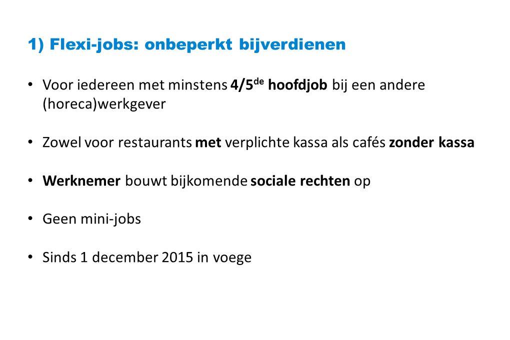 1) Flexi-jobs: onbeperkt bijverdienen Werknemer verdient minimaal 9,5 euro netto/uur Vakantiegeld inbegrepen Werkgever: netto + 25% RSZ Let wel: sectorale afspraken (tussen sociale partners) blijven bestaan € 2/u zon- en feestdagen (max.