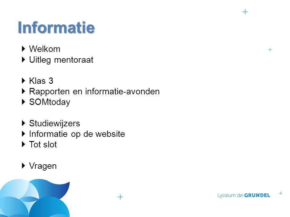  Welkom  Uitleg mentoraat  Klas 3  Rapporten en informatie-avonden  SOMtoday  Studiewijzers  Informatie op de website  Tot slot  Vragen Informatie