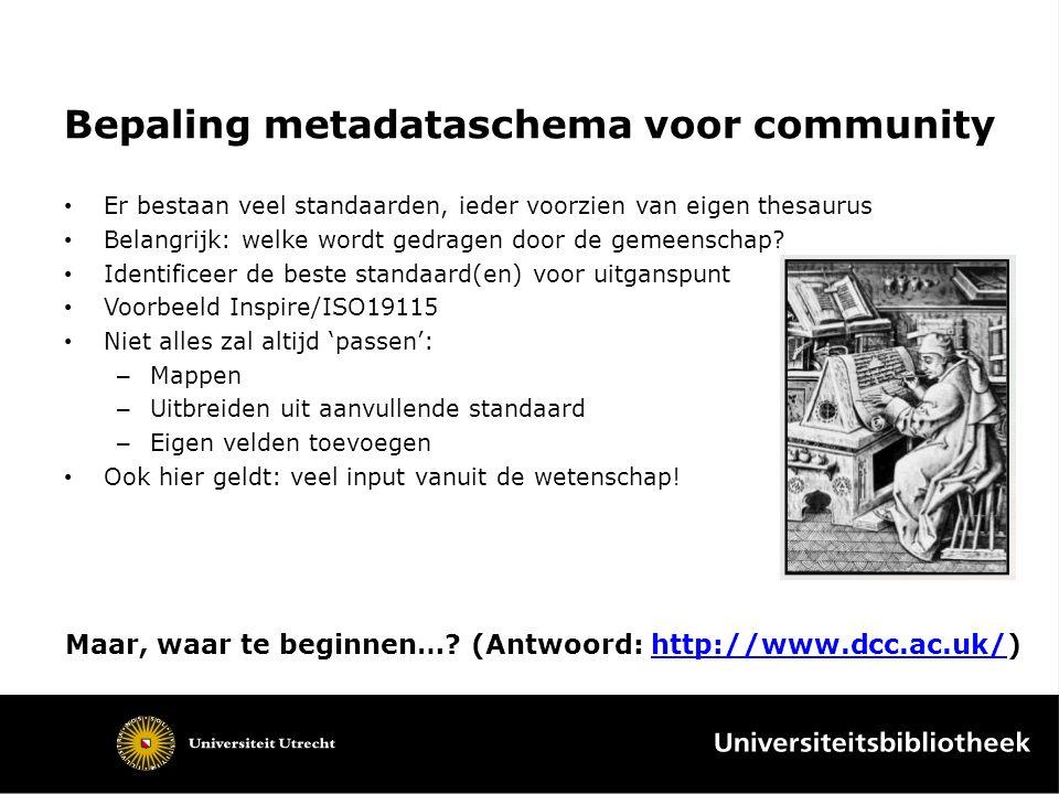 Bepaling metadataschema voor community Er bestaan veel standaarden, ieder voorzien van eigen thesaurus Belangrijk: welke wordt gedragen door de gemeen