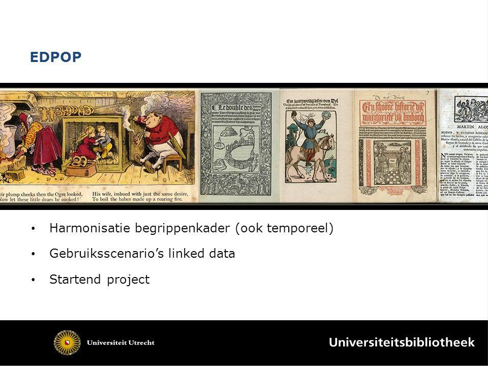 EDPOP Harmonisatie begrippenkader (ook temporeel) Gebruiksscenario's linked data Startend project