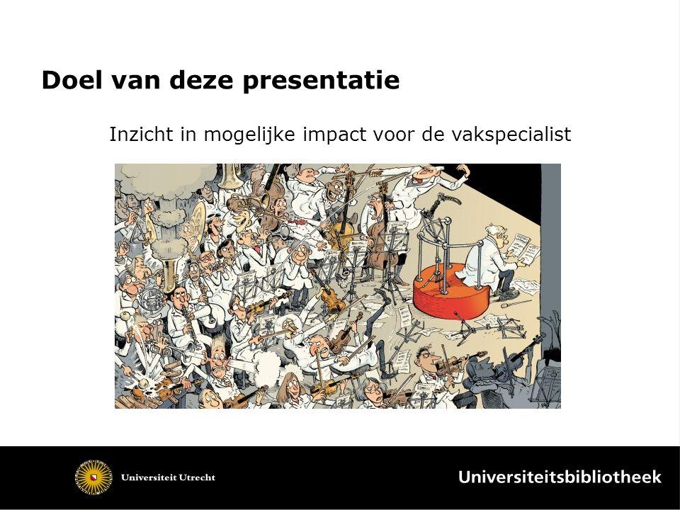 Doel van deze presentatie Inzicht in mogelijke impact voor de vakspecialist