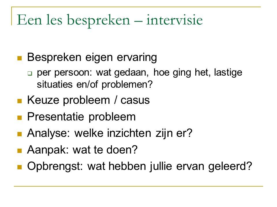 Een les bespreken – intervisie Bespreken eigen ervaring  per persoon: wat gedaan, hoe ging het, lastige situaties en/of problemen.