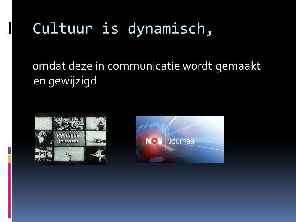 Cultuur is dynamisch, omdat deze in communicatie wordt gemaakt en gewijzigd