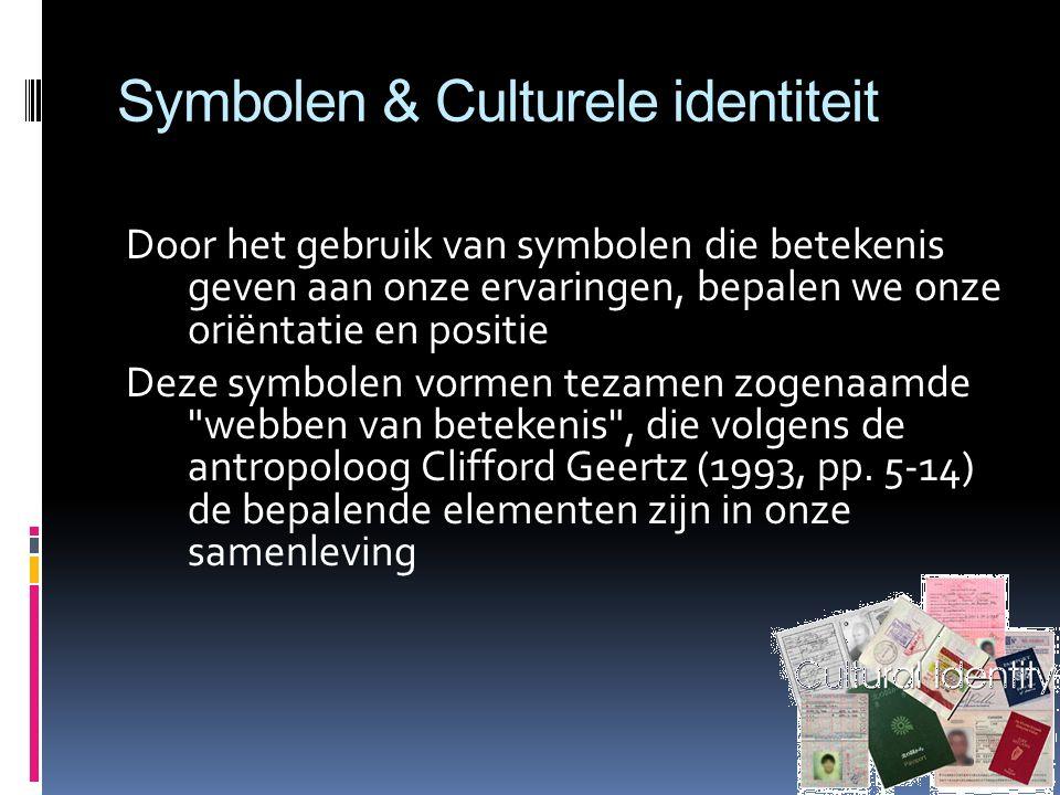 Symbolen & Culturele identiteit Door het gebruik van symbolen die betekenis geven aan onze ervaringen, bepalen we onze oriëntatie en positie Deze symb