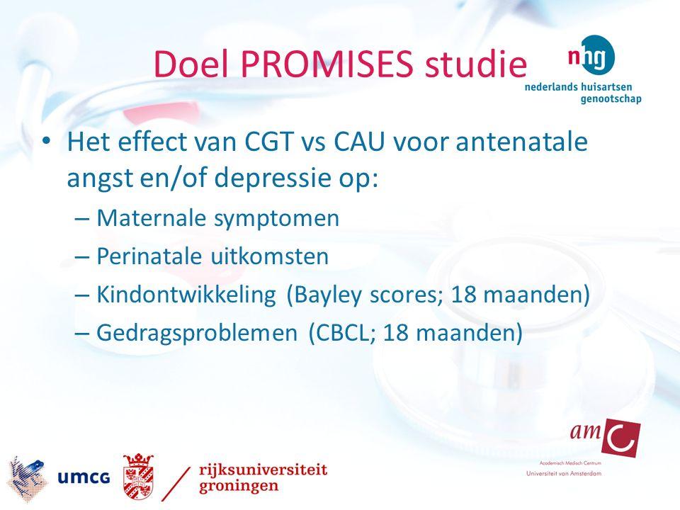 Doel PROMISES studie Het effect van CGT vs CAU voor antenatale angst en/of depressie op: – Maternale symptomen – Perinatale uitkomsten – Kindontwikkeling (Bayley scores; 18 maanden) – Gedragsproblemen (CBCL; 18 maanden)