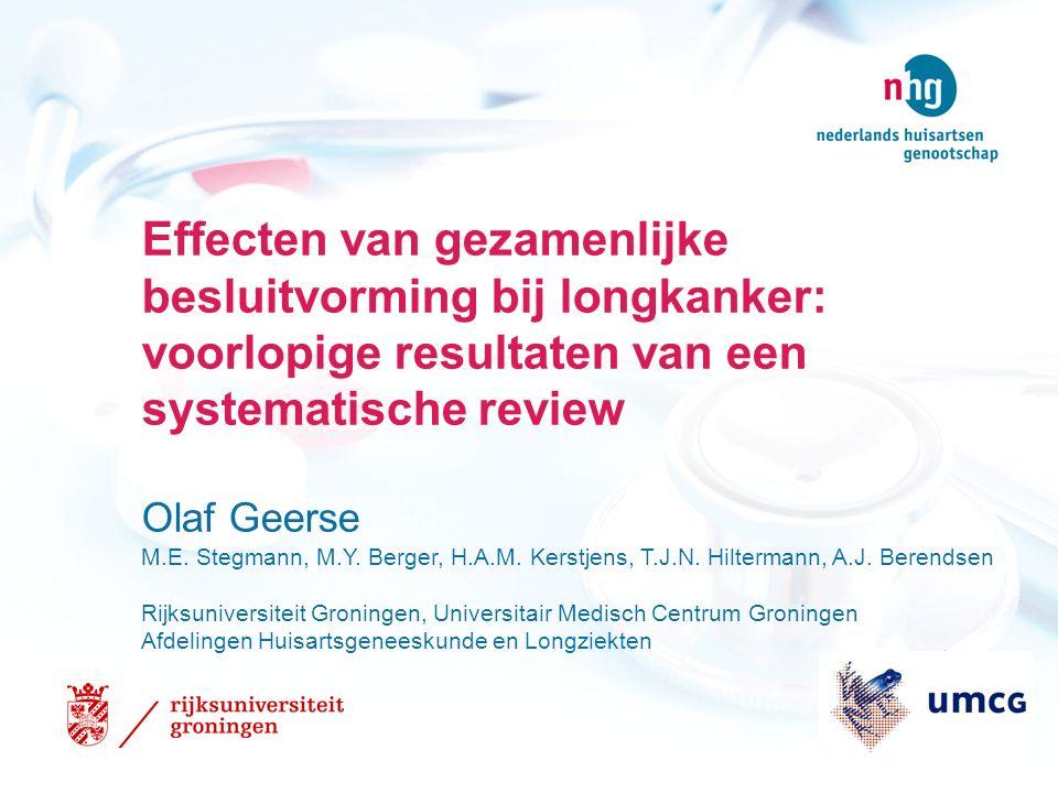Effecten van gezamenlijke besluitvorming bij longkanker: voorlopige resultaten van een systematische review Olaf Geerse M.E.