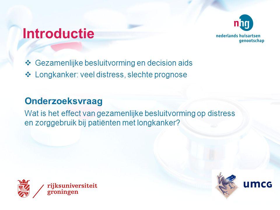 Introductie  Gezamenlijke besluitvorming en decision aids  Longkanker: veel distress, slechte prognose Onderzoeksvraag Wat is het effect van gezamenlijke besluitvorming op distress en zorggebruik bij patiënten met longkanker