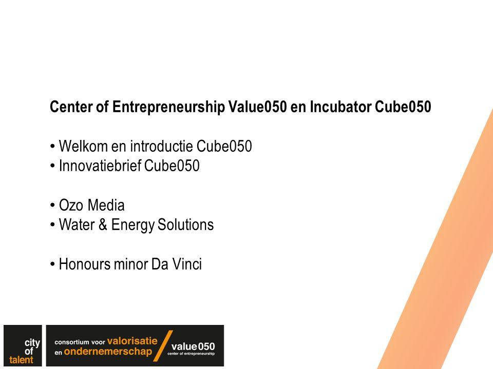 Center of Entrepreneurship Value050 en Incubator Cube050 Welkom en introductie Cube050 Innovatiebrief Cube050 Ozo Media Water & Energy Solutions Honou