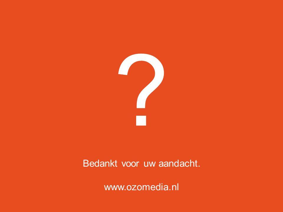 Bedankt voor uw aandacht. www.ozomedia.nl