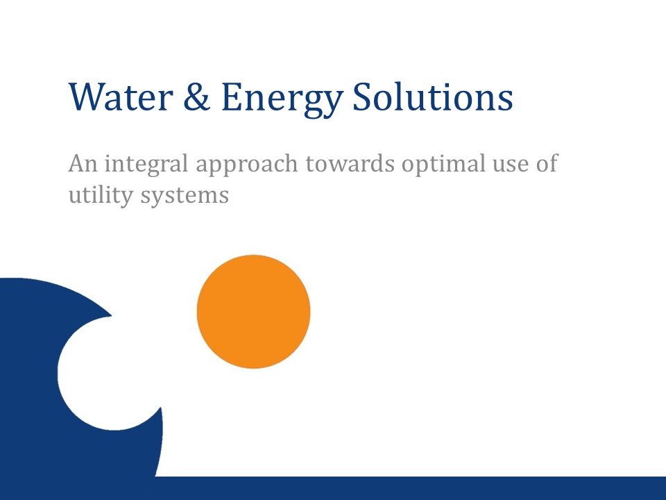 Water & Energy Solutions An integral approach towards optimal use of utility systems