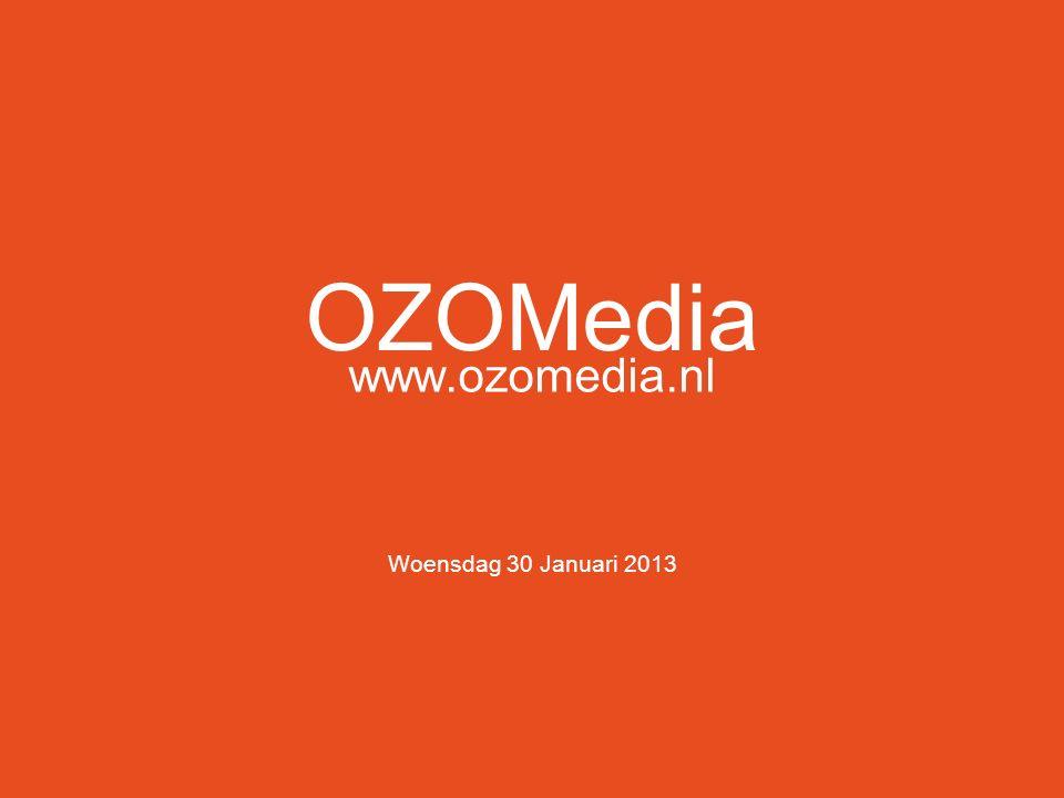 OZOMedia www.ozomedia.nl Woensdag 30 Januari 2013