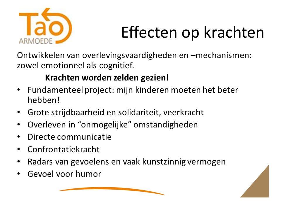Effecten op krachten Ontwikkelen van overlevingsvaardigheden en –mechanismen: zowel emotioneel als cognitief.