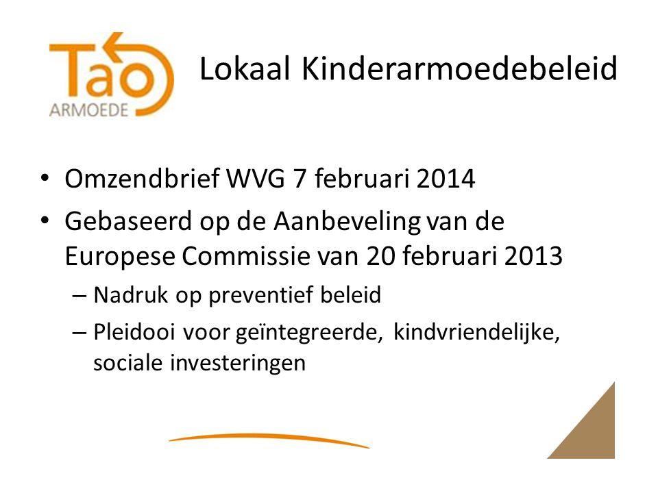Lokaal Kinderarmoedebeleid Omzendbrief WVG 7 februari 2014 Gebaseerd op de Aanbeveling van de Europese Commissie van 20 februari 2013 – Nadruk op preventief beleid – Pleidooi voor geïntegreerde, kindvriendelijke, sociale investeringen