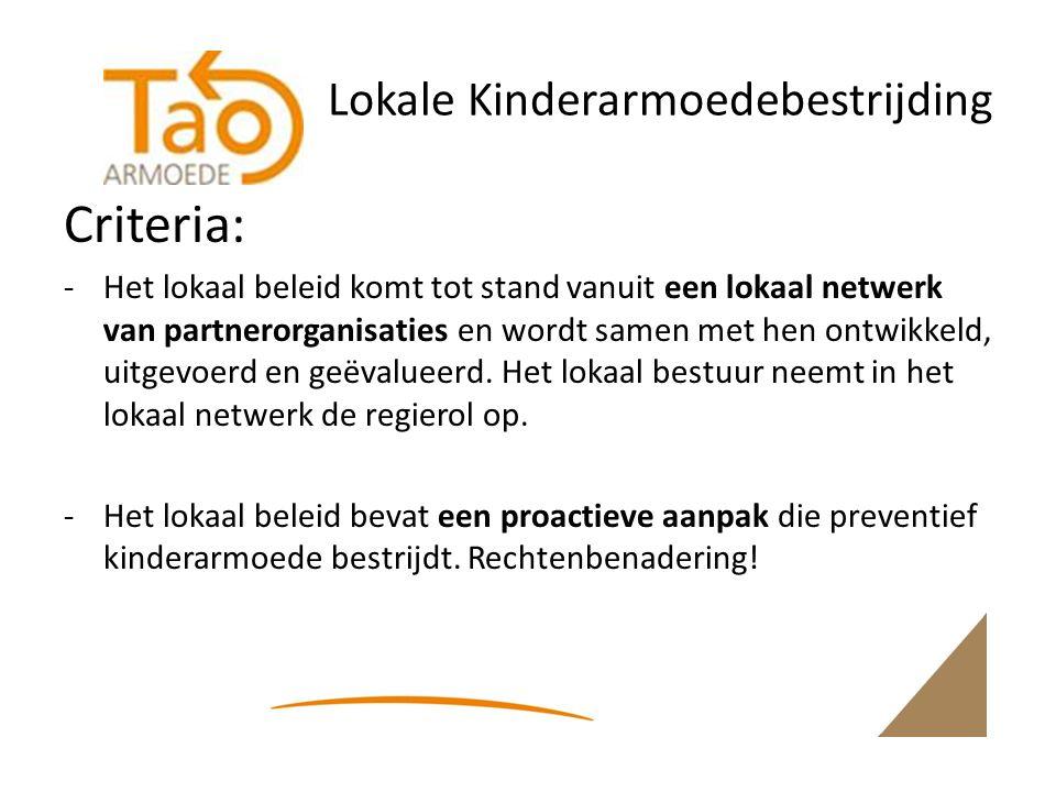 Lokale Kinderarmoedebestrijding Criteria: -Het lokaal beleid komt tot stand vanuit een lokaal netwerk van partnerorganisaties en wordt samen met hen ontwikkeld, uitgevoerd en geëvalueerd.