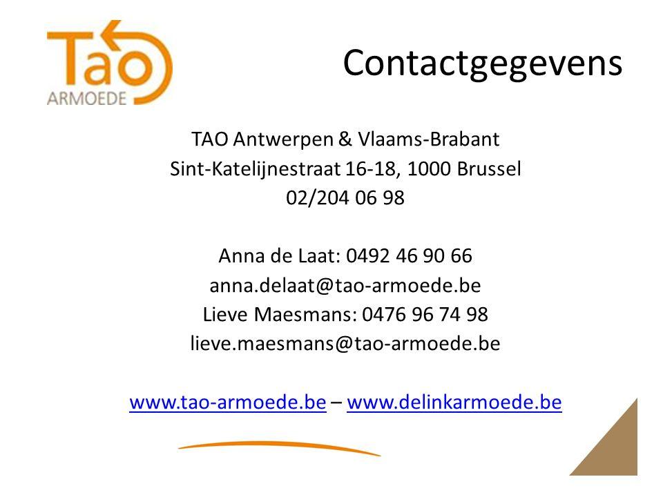Contactgegevens TAO Antwerpen & Vlaams-Brabant Sint-Katelijnestraat 16-18, 1000 Brussel 02/204 06 98 Anna de Laat: 0492 46 90 66 anna.delaat@tao-armoede.be Lieve Maesmans: 0476 96 74 98 lieve.maesmans@tao-armoede.be www.tao-armoede.bewww.tao-armoede.be – www.delinkarmoede.bewww.delinkarmoede.be