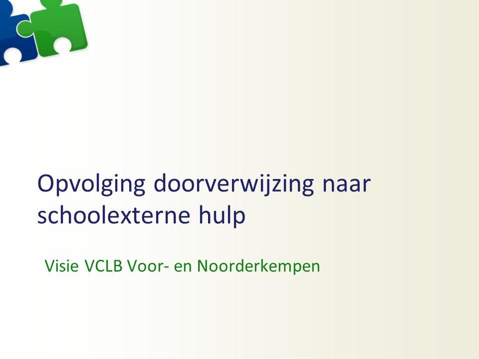 Doorverwijzing naar schoolexterne hulp Standpunt VCLB VNK gebaseerd op -Gesprekken met eigen medewerkers -Vaststellingen n.a.v.