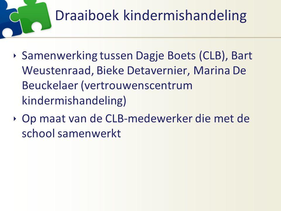Draaiboek kindermishandeling  Samenwerking tussen Dagje Boets (CLB), Bart Weustenraad, Bieke Detavernier, Marina De Beuckelaer (vertrouwenscentrum kindermishandeling)  Op maat van de CLB-medewerker die met de school samenwerkt