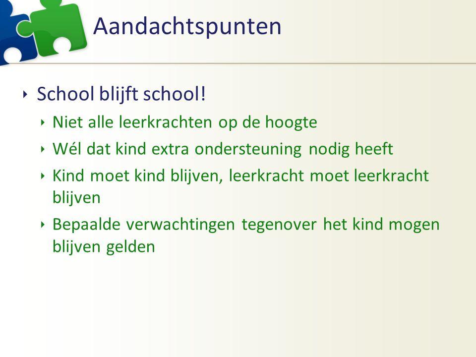 Aandachtspunten  School blijft school.