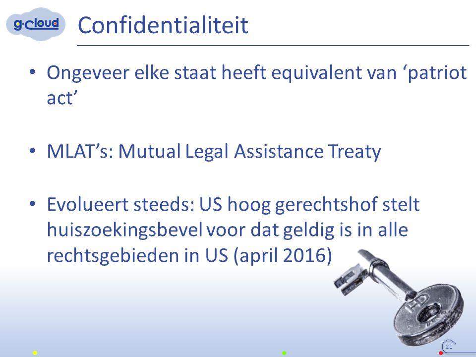 Confidentialiteit Ongeveer elke staat heeft equivalent van 'patriot act' MLAT's: Mutual Legal Assistance Treaty Evolueert steeds: US hoog gerechtshof stelt huiszoekingsbevel voor dat geldig is in alle rechtsgebieden in US (april 2016) 21