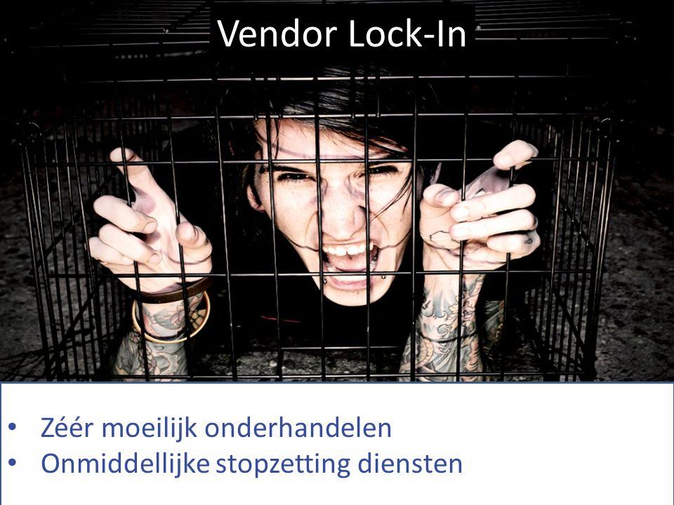 Vendor Lock-In Zéér moeilijk onderhandelen Onmiddellijke stopzetting diensten