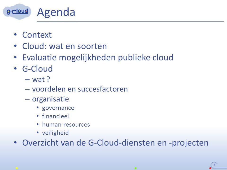 Agenda Context Cloud: wat en soorten Evaluatie mogelijkheden publieke cloud G-Cloud – wat ? – voordelen en succesfactoren – organisatie governance fin