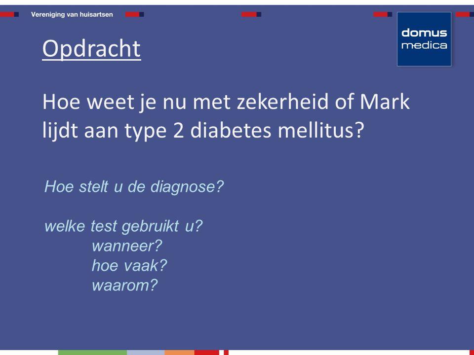 Hoe weet je nu met zekerheid of Mark lijdt aan type 2 diabetes mellitus.