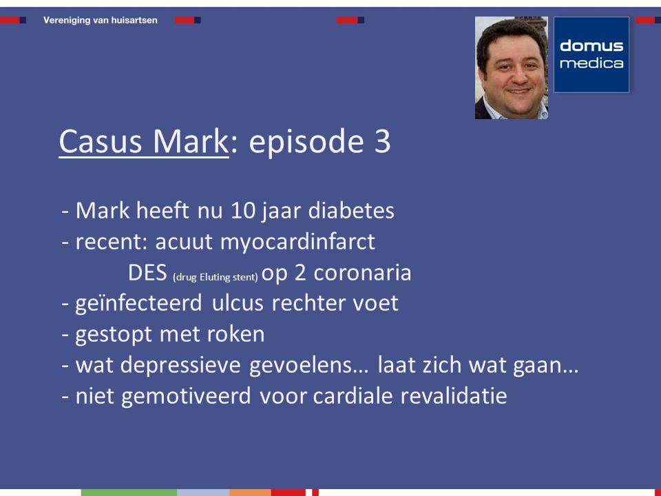 - Mark heeft nu 10 jaar diabetes - recent: acuut myocardinfarct DES (drug Eluting stent) op 2 coronaria - geïnfecteerd ulcus rechter voet - gestopt met roken - wat depressieve gevoelens… laat zich wat gaan… - niet gemotiveerd voor cardiale revalidatie Casus Mark: episode 3