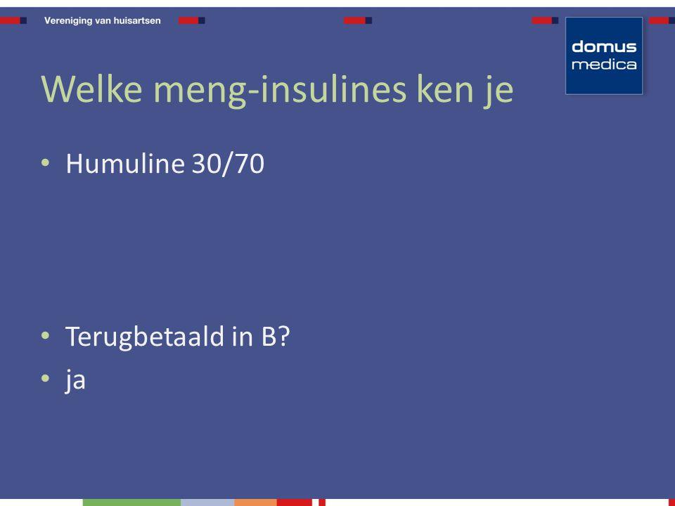 Welke meng-insulines ken je Humuline 30/70 Terugbetaald in B? ja