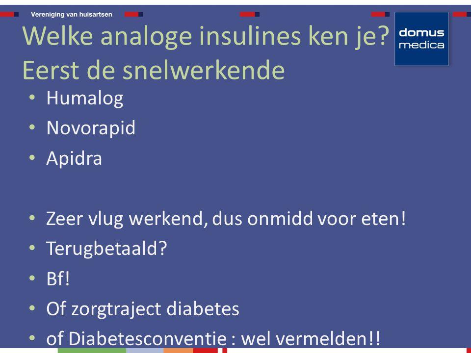 Welke analoge insulines ken je.
