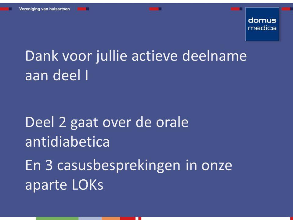 Dank voor jullie actieve deelname aan deel I Deel 2 gaat over de orale antidiabetica En 3 casusbesprekingen in onze aparte LOKs