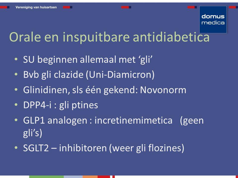 Orale en inspuitbare antidiabetica SU beginnen allemaal met 'gli' Bvb gli clazide (Uni-Diamicron) Glinidinen, sls één gekend: Novonorm DPP4-i : gli ptines GLP1 analogen : incretinemimetica (geen gli's) SGLT2 – inhibitoren (weer gli flozines)