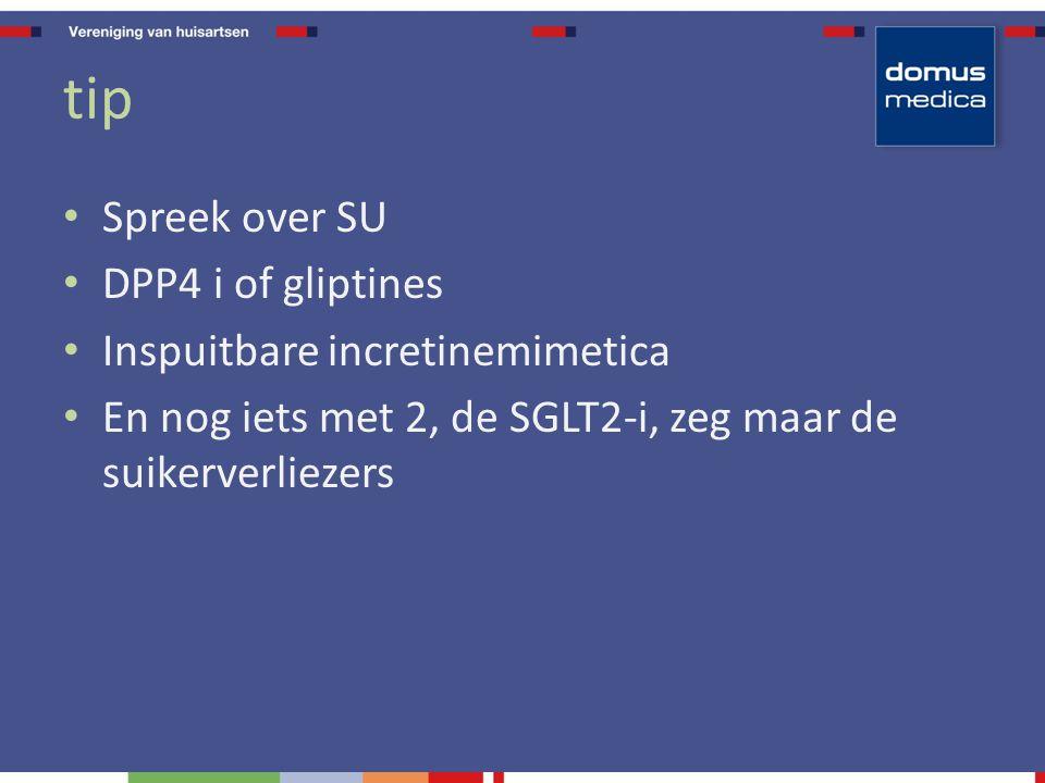 tip Spreek over SU DPP4 i of gliptines Inspuitbare incretinemimetica En nog iets met 2, de SGLT2-i, zeg maar de suikerverliezers