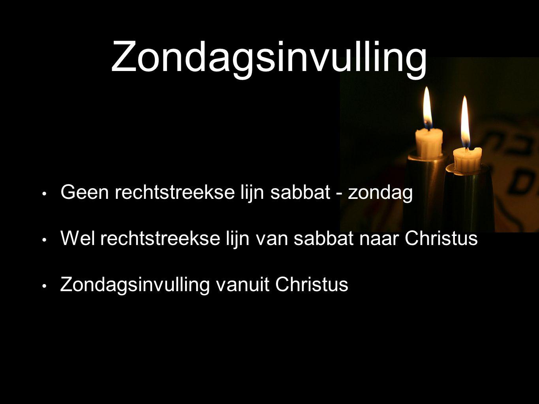 Geen rechtstreekse lijn sabbat - zondag Wel rechtstreekse lijn van sabbat naar Christus Zondagsinvulling vanuit Christus Zondagsinvulling