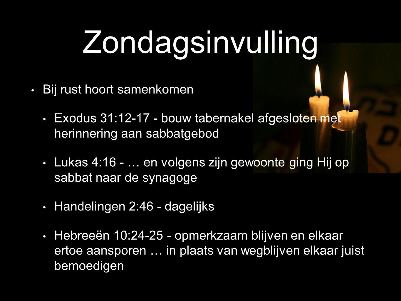 Bij rust hoort samenkomen Exodus 31:12-17 - bouw tabernakel afgesloten met herinnering aan sabbatgebod Lukas 4:16 - … en volgens zijn gewoonte ging Hij op sabbat naar de synagoge Handelingen 2:46 - dagelijks Hebreeën 10:24-25 - opmerkzaam blijven en elkaar ertoe aansporen … in plaats van wegblijven elkaar juist bemoedigen