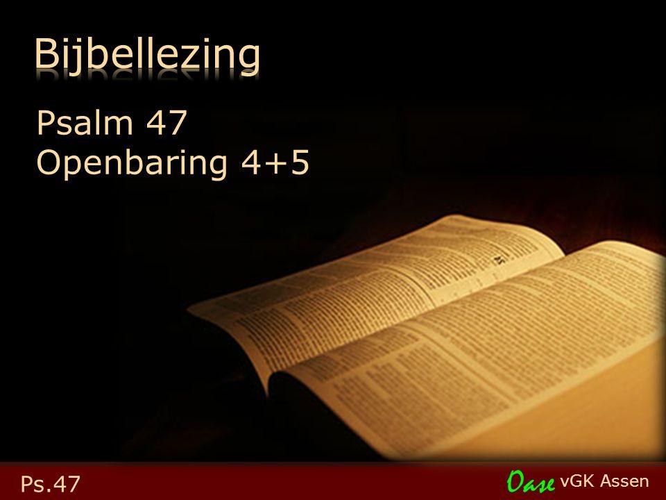 vGK Assen Oase Psalm 47 Openbaring 4+5 Ps.47