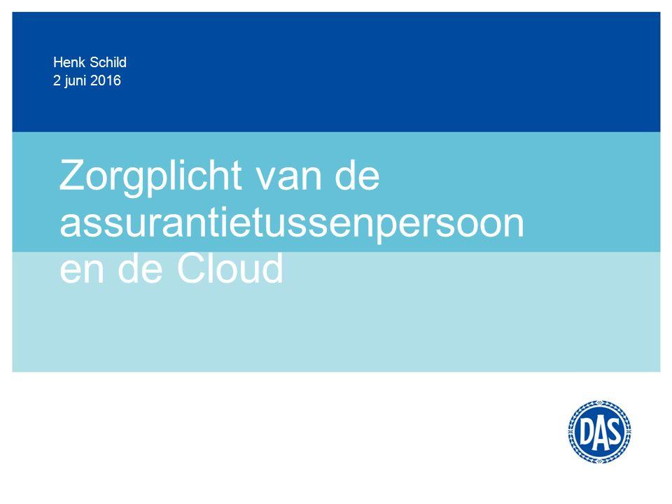 Zorgplicht van de assurantietussenpersoon en de Cloud 2 juni 2016 Henk Schild