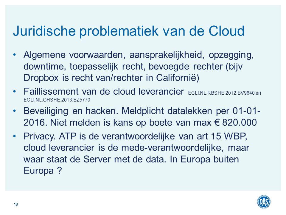 Algemene voorwaarden, aansprakelijkheid, opzegging, downtime, toepasselijk recht, bevoegde rechter (bijv Dropbox is recht van/rechter in Californië) Faillissement van de cloud leverancier ECLI:NL:RBSHE:2012:BV9640 en ECLI:NL:GHSHE:2013:BZ5770 Beveiliging en hacken.