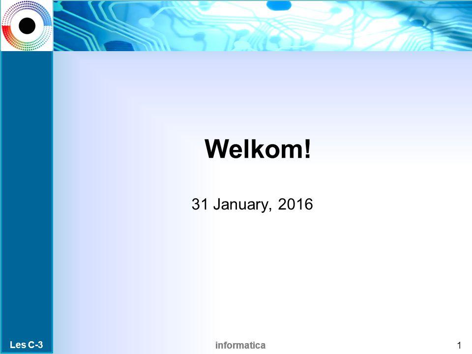 informatica Welkom! 31 January, 2016 1 Les C-3