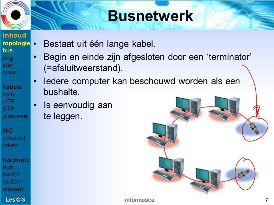 informatica Bekabeling Als de gewenste topologie bekend is, moet bepaald worden welk type kabel gebruikt gaat worden.