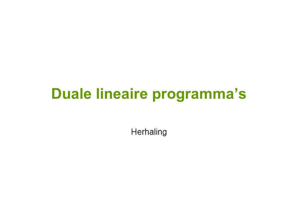 Duale lineaire programma's Herhaling
