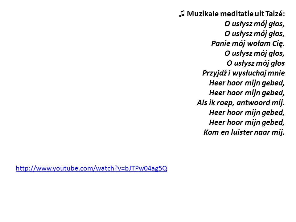 ♫ Muzikale meditatie uit Taizé: O usłysz mój głos, O usłysz mój głos, Panie mój wołam Cię.