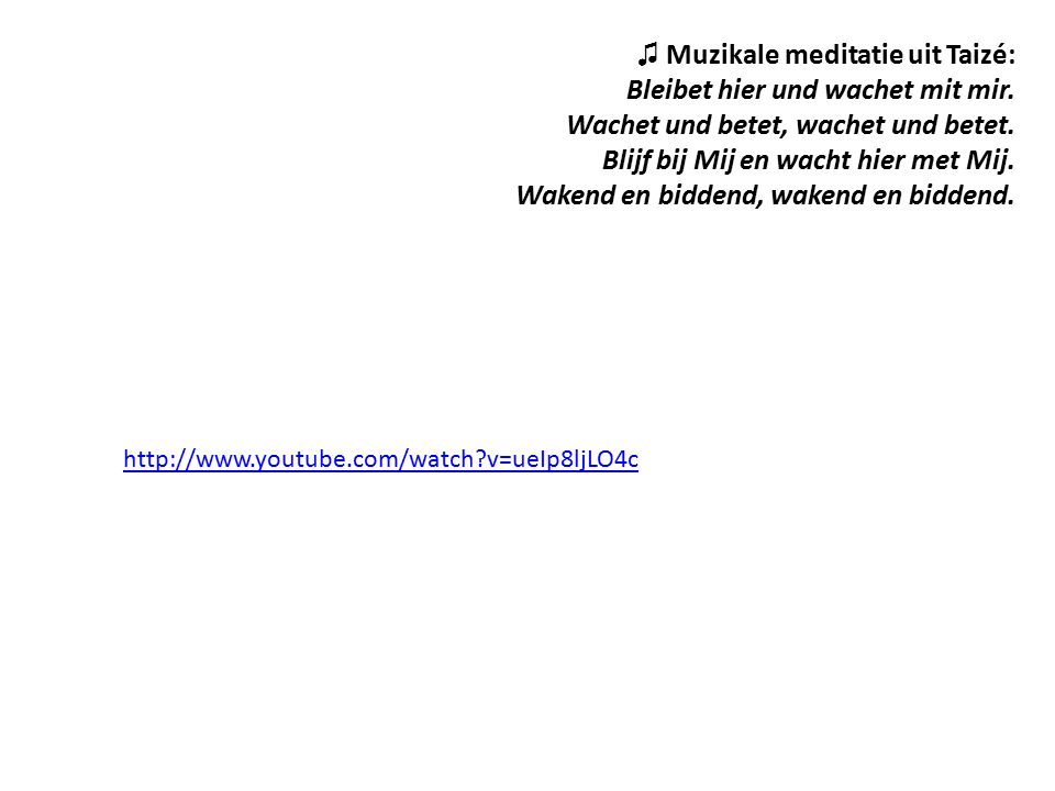 ♫ Muzikale meditatie uit Taizé: Bleibet hier und wachet mit mir.