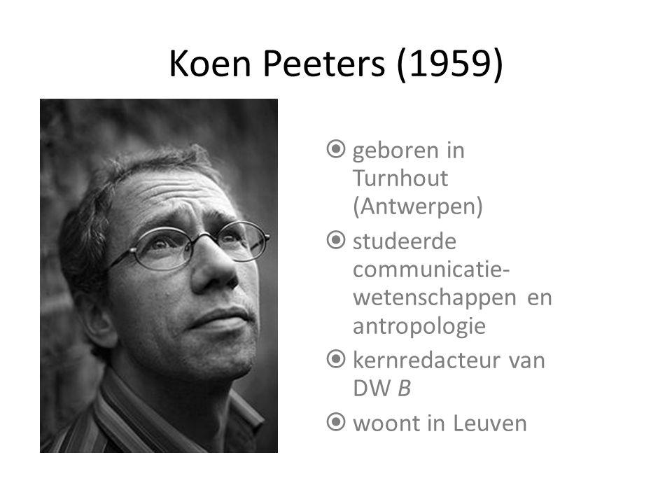 Koen Peeters (1959)  geboren in Turnhout (Antwerpen)  studeerde communicatie- wetenschappen en antropologie  kernredacteur van DW B  woont in Leuven