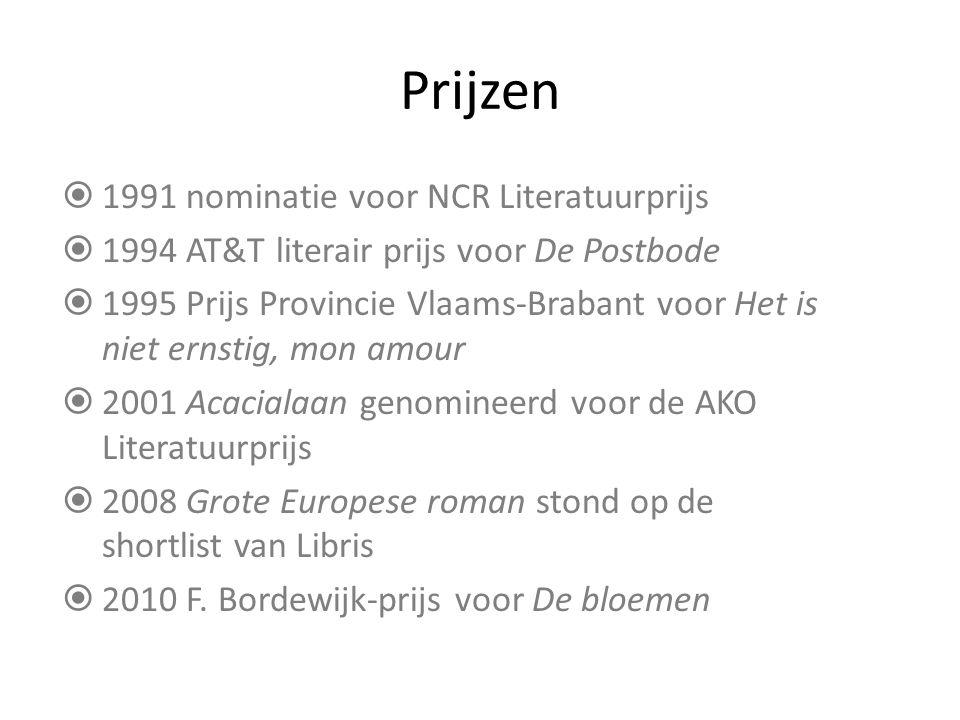 Prijzen  1991 nominatie voor NCR Literatuurprijs  1994 AT&T literair prijs voor De Postbode  1995 Prijs Provincie Vlaams-Brabant voor Het is niet ernstig, mon amour  2001 Acacialaan genomineerd voor de AKO Literatuurprijs  2008 Grote Europese roman stond op de shortlist van Libris  2010 F.