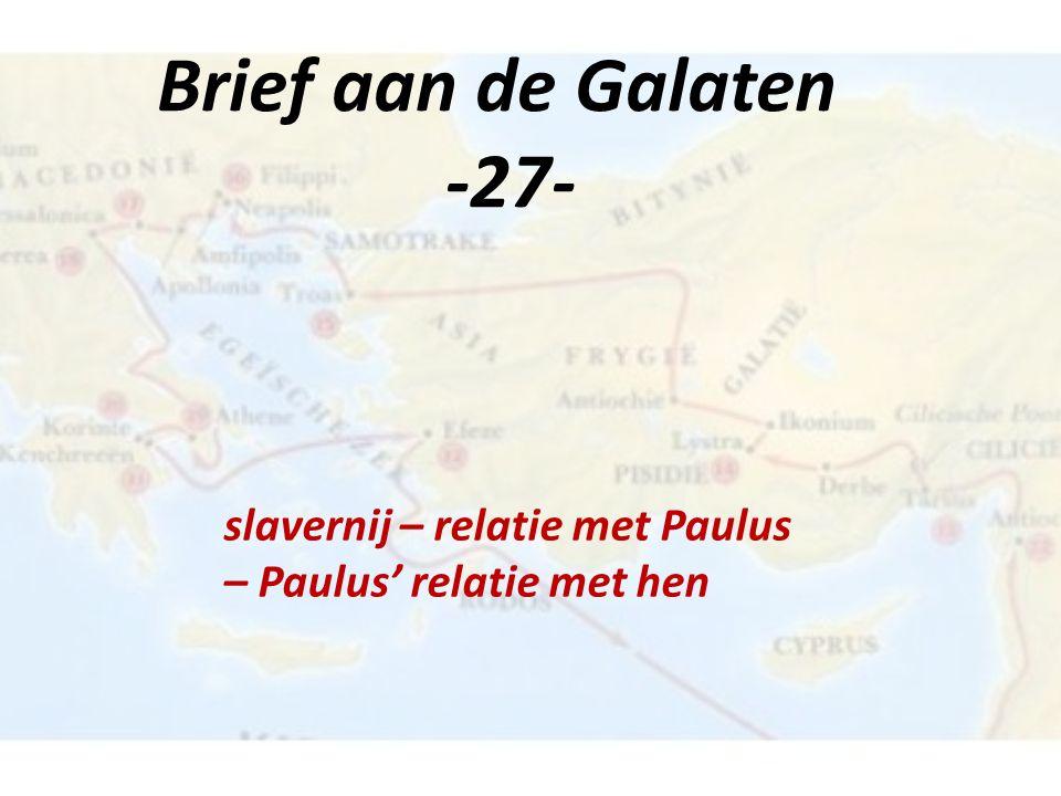 Brief aan de Galaten -27- slavernij – relatie met Paulus – Paulus' relatie met hen